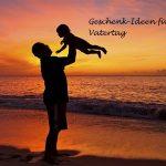 Geschenk-Ideen für Vatertag